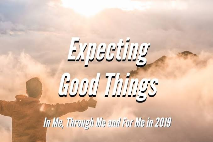 You Must Learn To Expect Good Things
